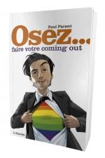 Osez faire votre coming out - Coming out, le moment de vérité.